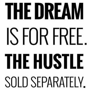 The DREAM is for FREE The HUSTLE Sold Separately